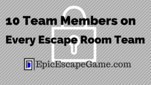 10 Team Members on Every Escape Room Team