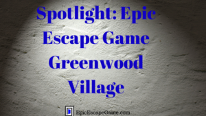 Epic Escape Game Greenwood Village Spotlight