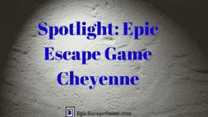 Epic Escape Game Cheyenne Spotlight