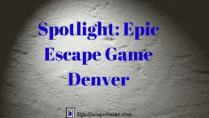 Epic Escape Game Denver Spotlight
