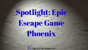 Epic Escape Game Phoenix Spotlight