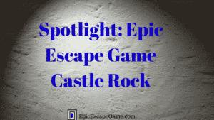 Epic Escape Game Castle Rock Spotlight